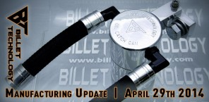 Billet Technology - Manufacturing Update - April 29th 2014