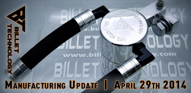 Billet Technology - Manufacturing Update - April 29th 2014