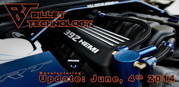 Billet Technology Manufacturing Update June 4rd, 2014