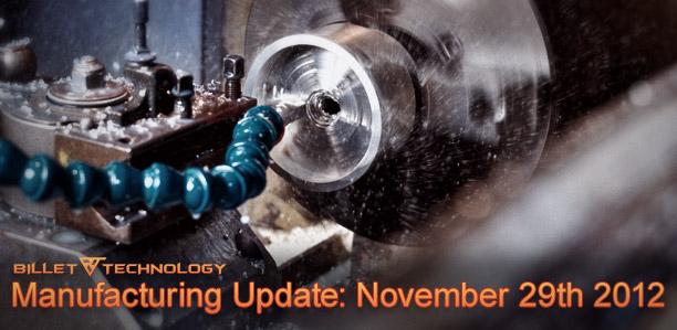 Billet Tech Manufacturing update 11-29-2012